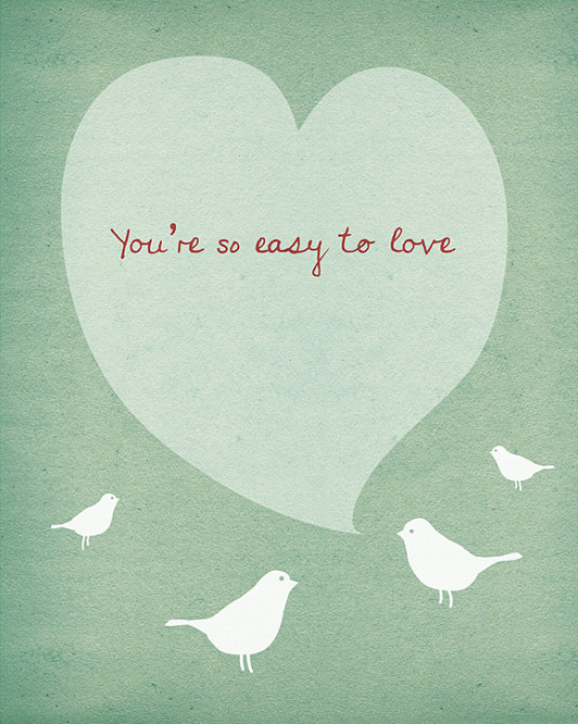 youre so easy to love prints by love sugar